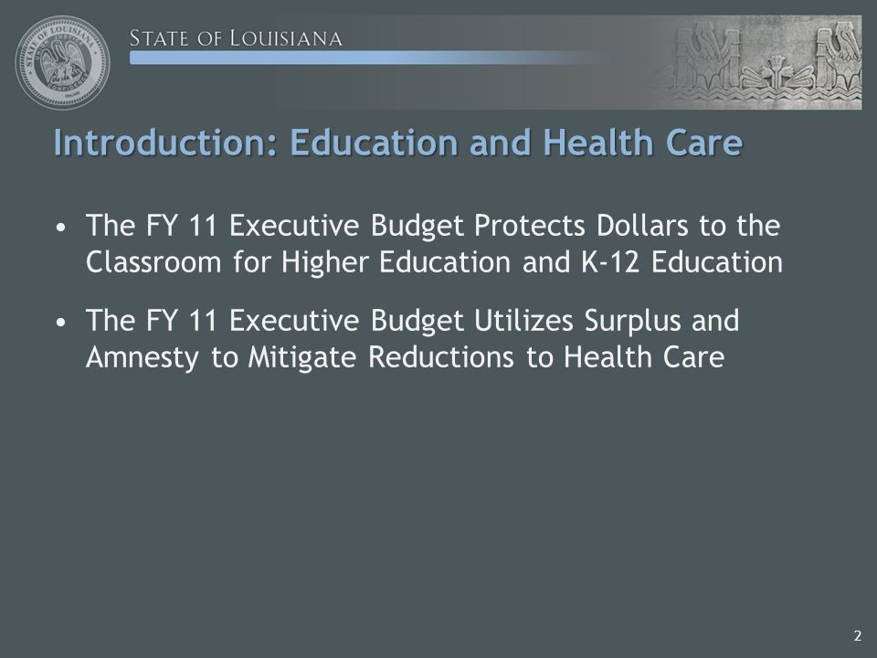 Introduction: Education and Health Care The FY 11 Executive Budget Protects Dollars to the Classroom for Higher Education and K-12 Education The FY 11 Executive Budget Utilizes Surplus and Amnesty to Mitigate Reductions to Health Care 2