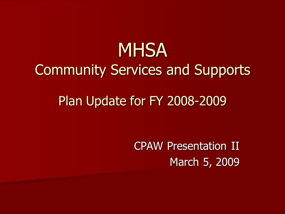 MHSA Community Services and Supports Plan Update for FY 2008-2009 CPAW Presentation II March 5, 2009