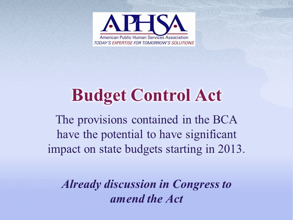 The provisions contained in the BCA have the potential to have significant impact on state budgets starting in 2013. Already discussion in Congress to