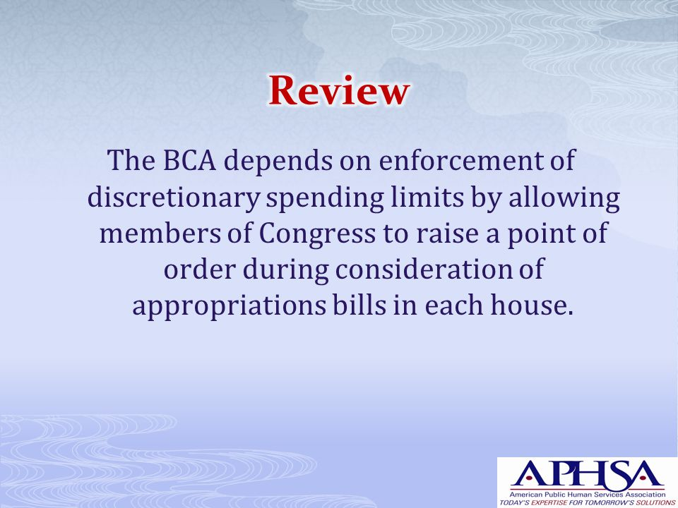The BCA depends on enforcement of discretionary spending limits by allowing members of Congress to raise a point of order during consideration of appr