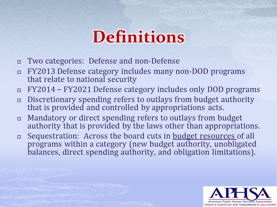  Two categories: Defense and non-Defense  FY2013 Defense category includes many non-DOD programs that relate to national security  FY2014 – FY2021