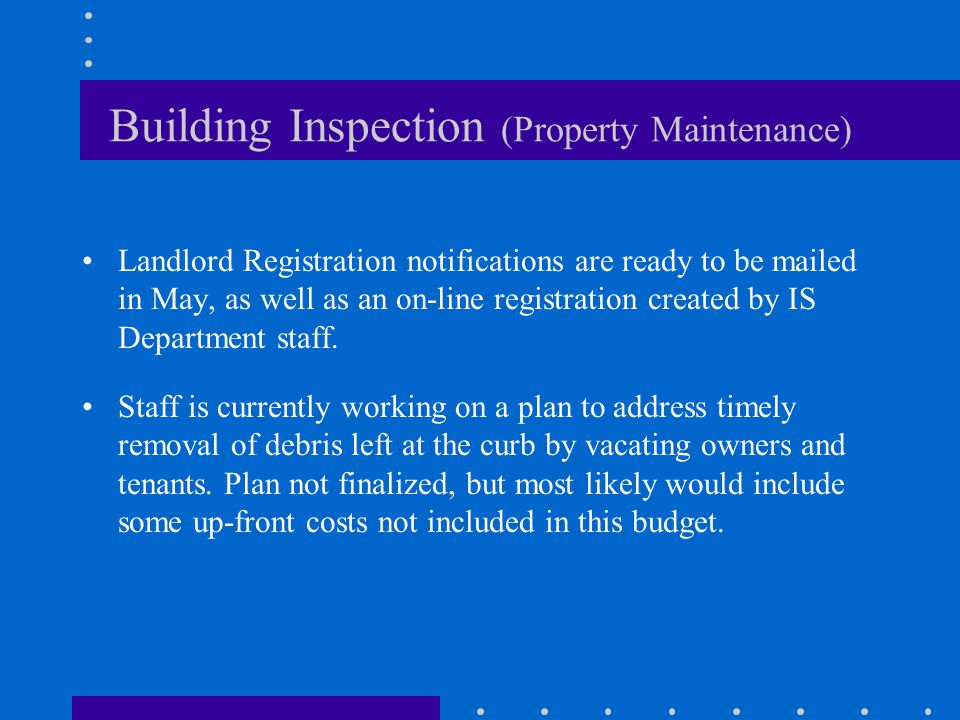 Building Inspection (Property Maintenance) Landlord Registration notifications are ready to be mailed in May, as well as an on-line registration created by IS Department staff.