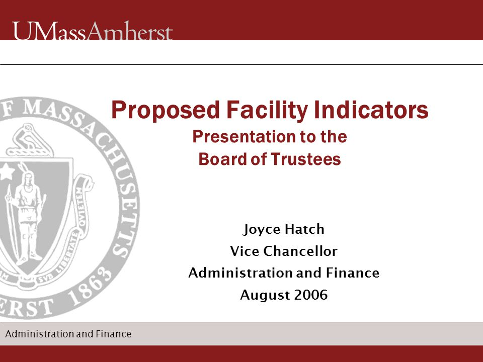 Administration and Finance Joyce Hatch Vice Chancellor Administration and Finance August 2006 Proposed Facility Indicators Presentation to the Board o