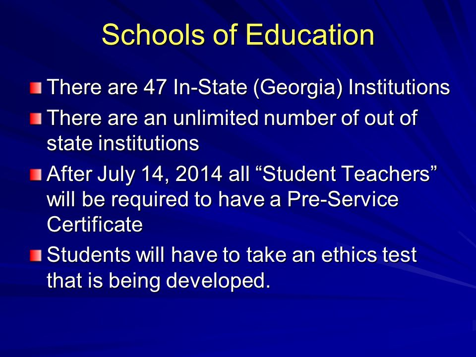 """There are 47 In-State (Georgia) Institutions There are an unlimited number of out of state institutions After July 14, 2014 all """"Student Teachers"""" wil"""