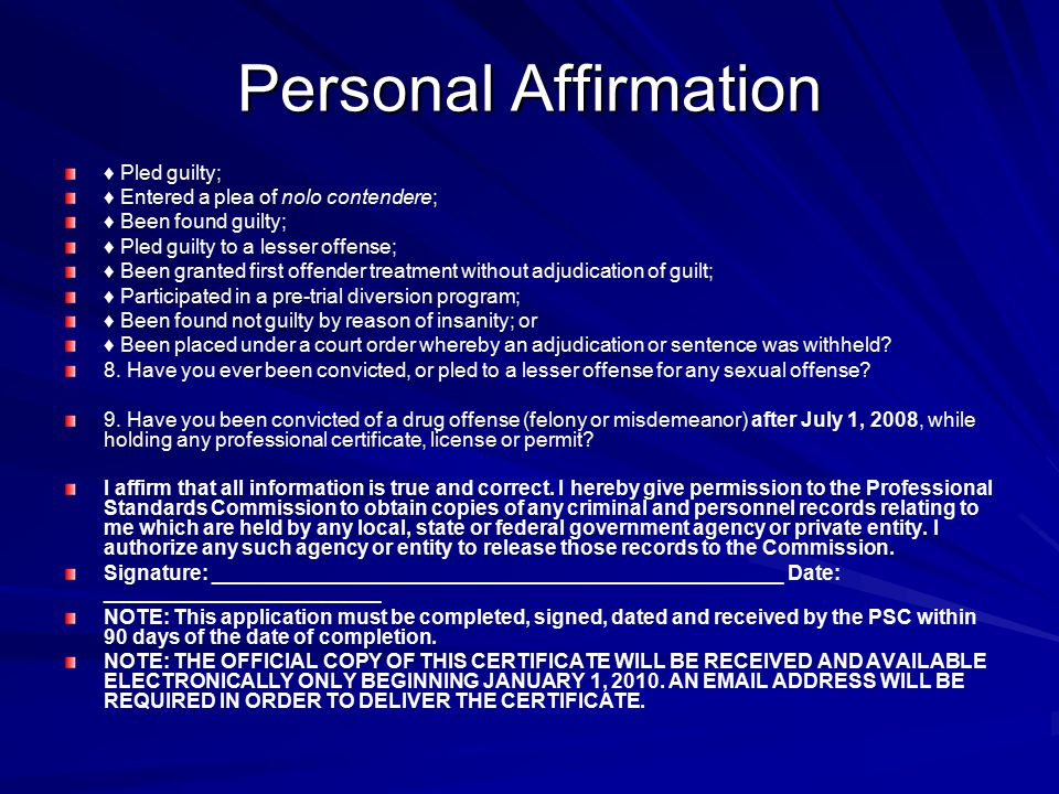Personal Affirmation ♦ Pled guilty; ♦ Entered a plea of nolo contendere; ♦ Been found guilty; ♦ Pled guilty to a lesser offense; ♦ Been granted first