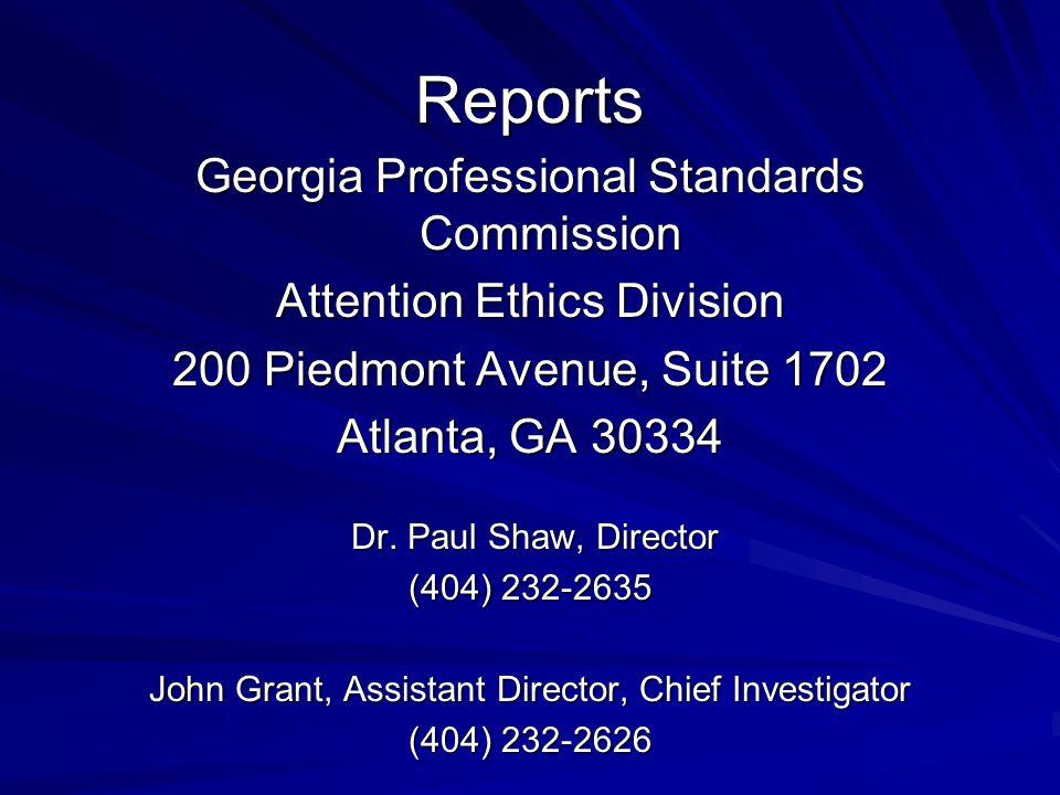 Reports Georgia Professional Standards Commission Attention Ethics Division 200 Piedmont Avenue, Suite 1702 Atlanta, GA 30334 Dr. Paul Shaw, Director