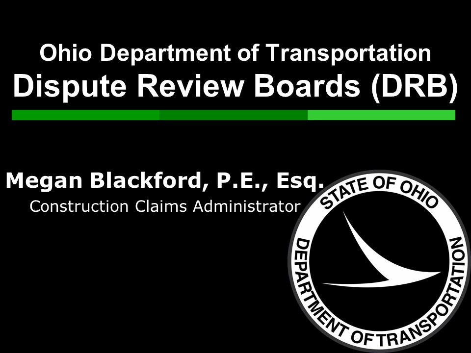 Ohio Department of Transportation Dispute Review Boards (DRB) Megan Blackford, P.E., Esq.