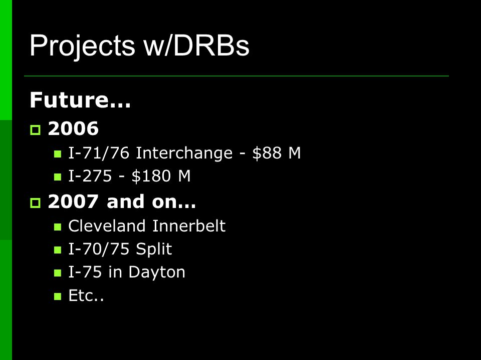 Future…  2006 I-71/76 Interchange - $88 M I-275 - $180 M  2007 and on… Cleveland Innerbelt I-70/75 Split I-75 in Dayton Etc..