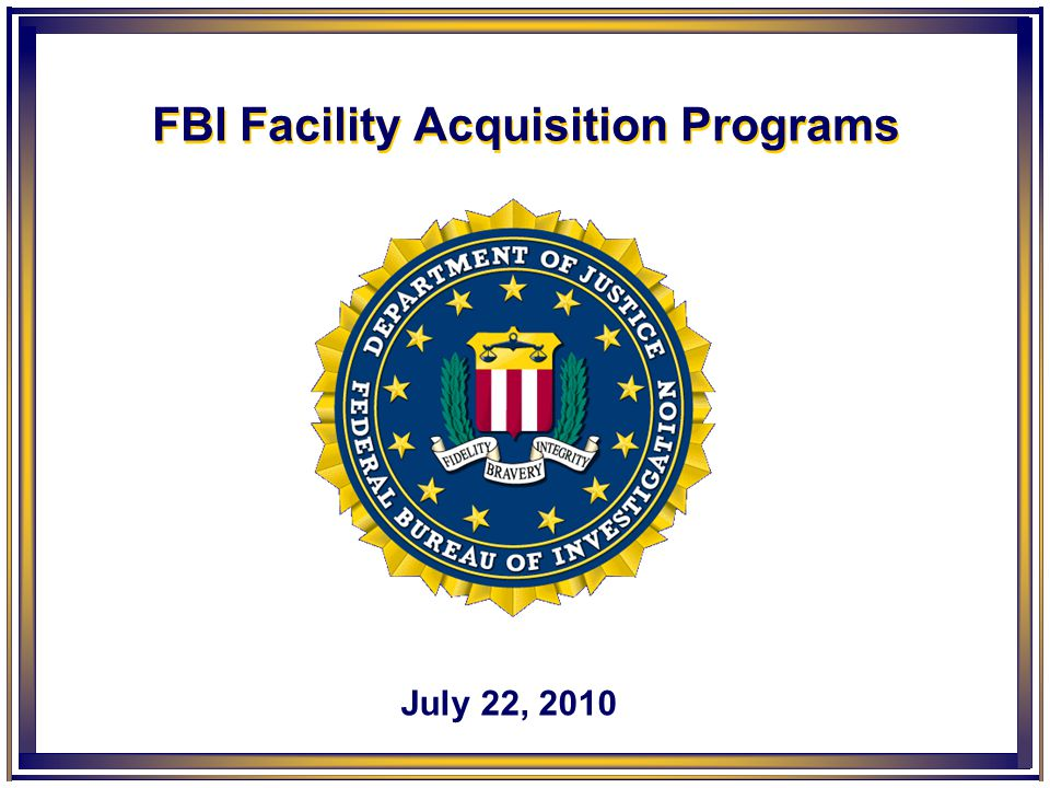 FBI Facility Acquisition Programs July 22, 2010