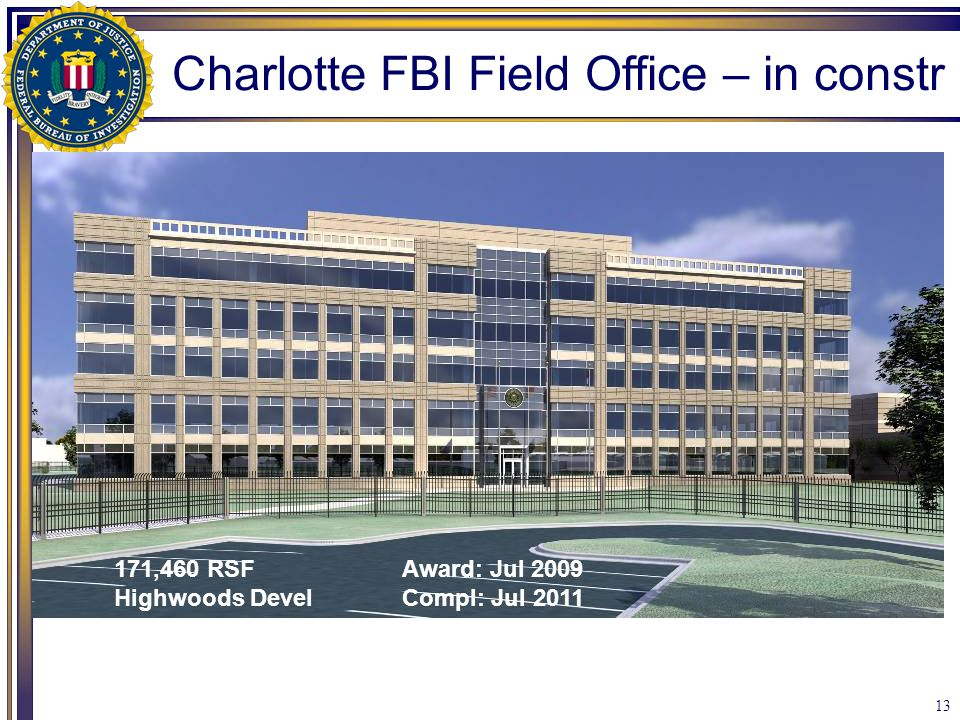 13 171,460 RSFAward: Jul 2009 Highwoods DevelCompl: Jul 2011 Charlotte FBI Field Office – in constr