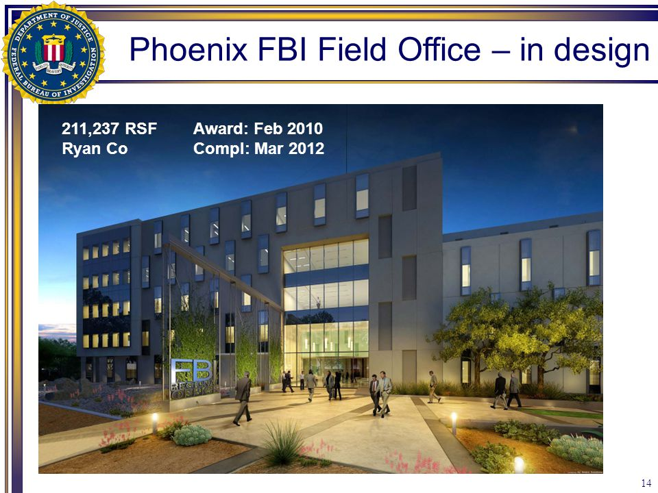 14 211,237 RSFAward: Feb 2010 Ryan CoCompl: Mar 2012 Phoenix FBI Field Office – in design