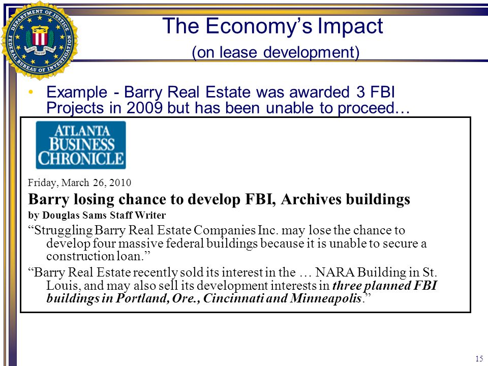 15 The Economy's Impact (on lease development) Example - Barry Real Estate was awarded 3 FBI Projects in 2009 but has been unable to proceed… Friday,