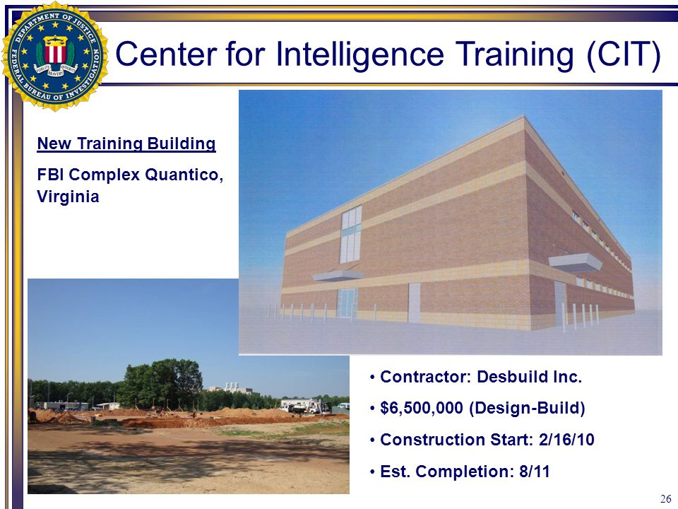 26 Contractor: Desbuild Inc. $6,500,000 (Design-Build) Construction Start: 2/16/10 Est. Completion: 8/11 Center for Intelligence Training (CIT) New Tr