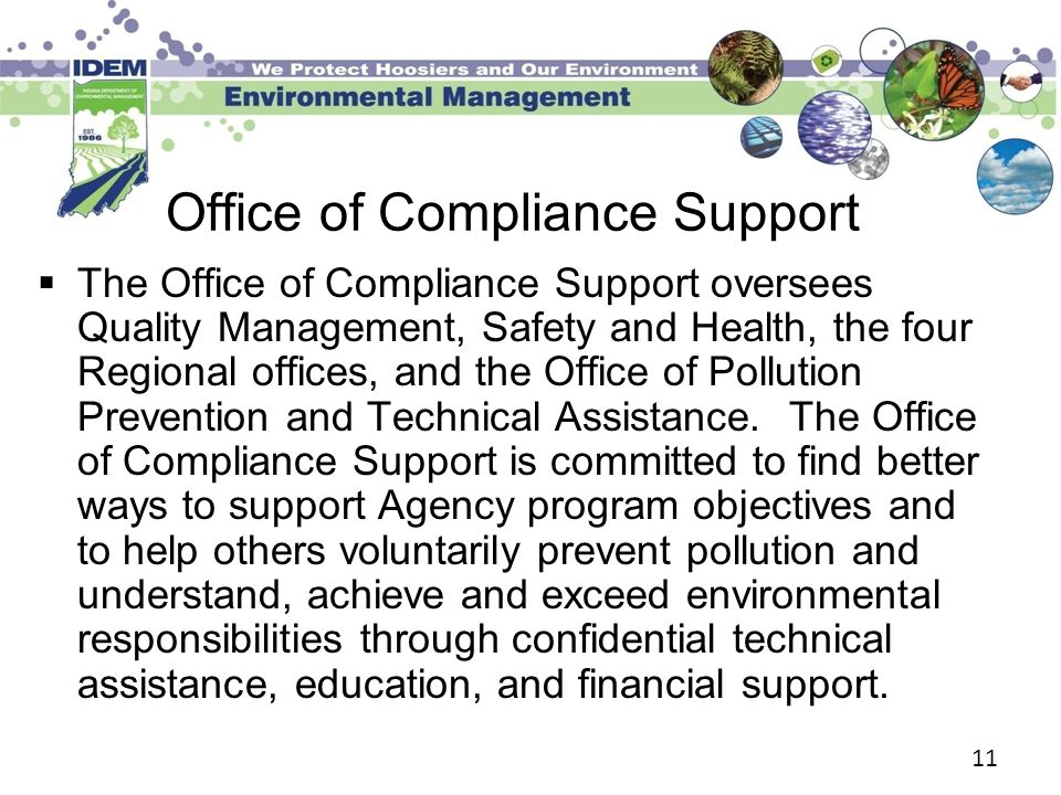 11 Office of Compliance Support  The Office of Compliance Support oversees Quality Management, Safety and Health, the four Regional offices, and the Office of Pollution Prevention and Technical Assistance.