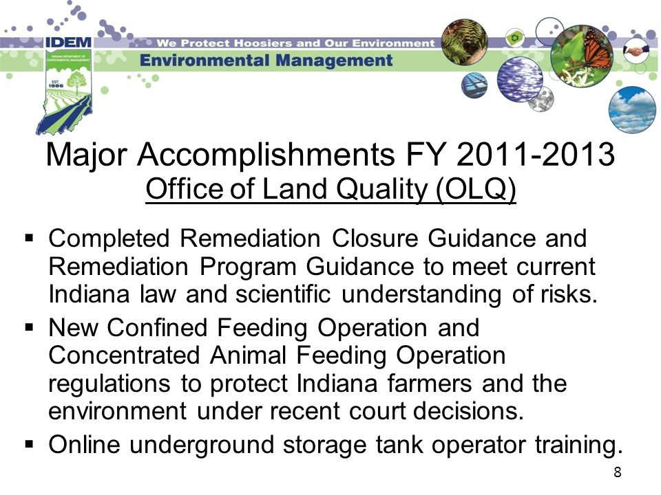 Major Accomplishments FY 2011-2013 Office of Land Quality (OLQ)  Completed Remediation Closure Guidance and Remediation Program Guidance to meet curr