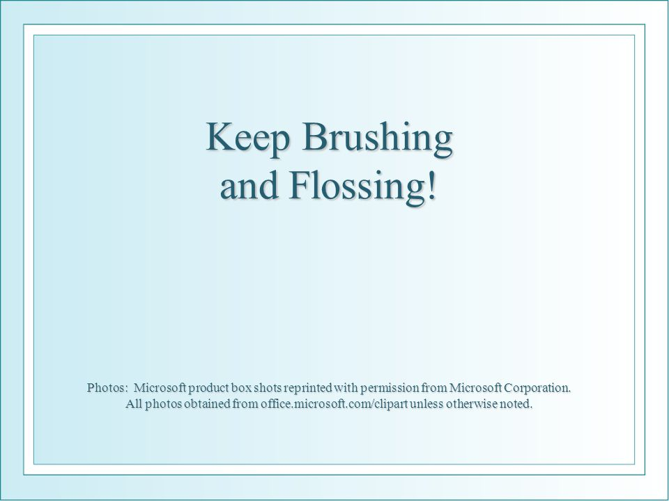 Keep Brushing and Flossing! Photos: Microsoft product box shots reprinted with permission from Microsoft Corporation. All photos obtained from office.