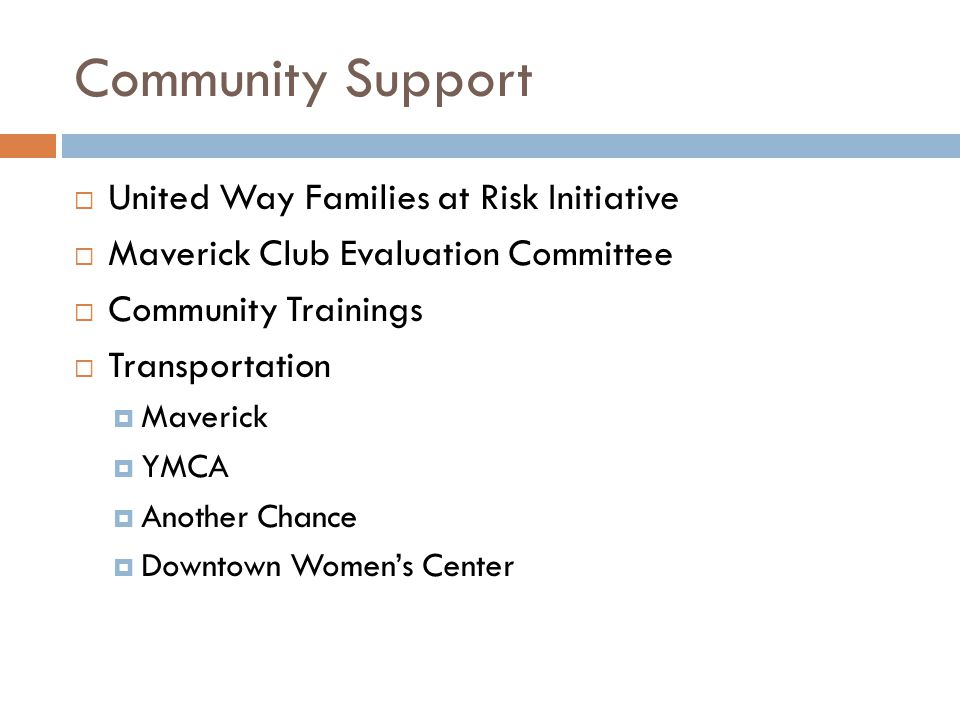 Community Support  United Way Families at Risk Initiative  Maverick Club Evaluation Committee  Community Trainings  Transportation  Maverick  YMCA  Another Chance  Downtown Women's Center