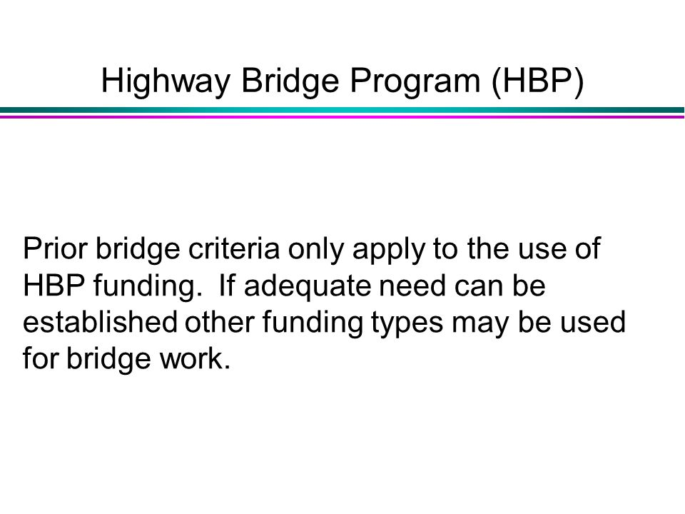 Highway Bridge Program (HBP) Prior bridge criteria only apply to the use of HBP funding.