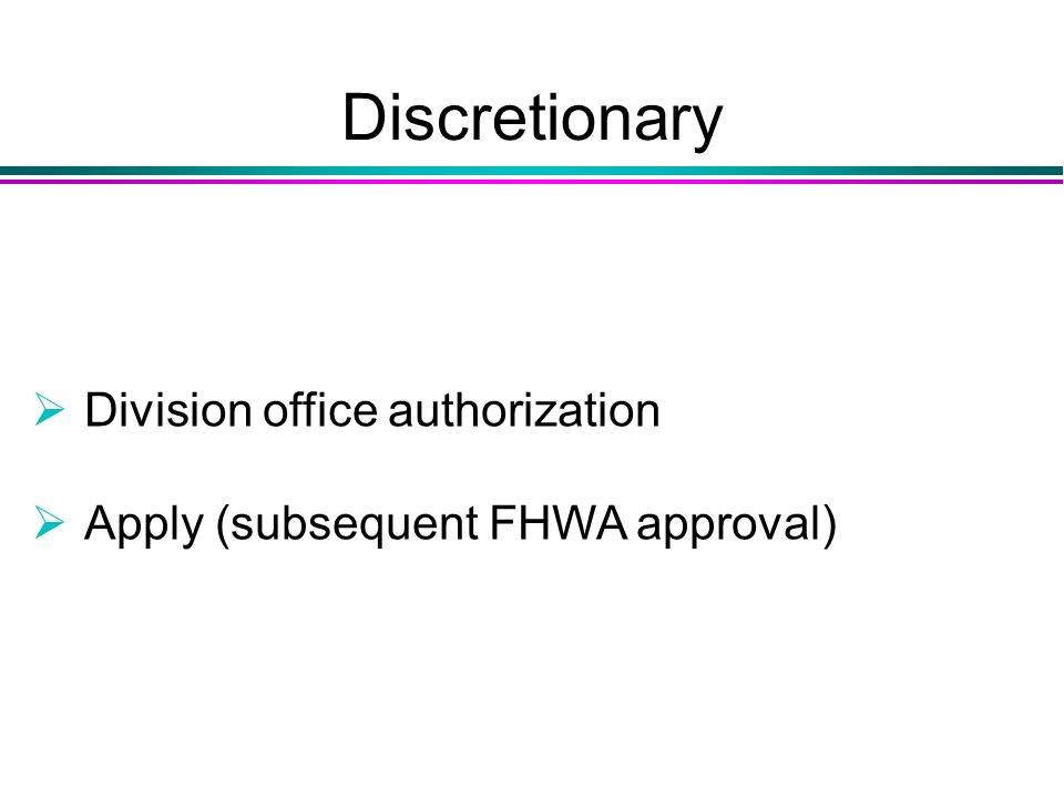 Discretionary  Division office authorization  Apply (subsequent FHWA approval)