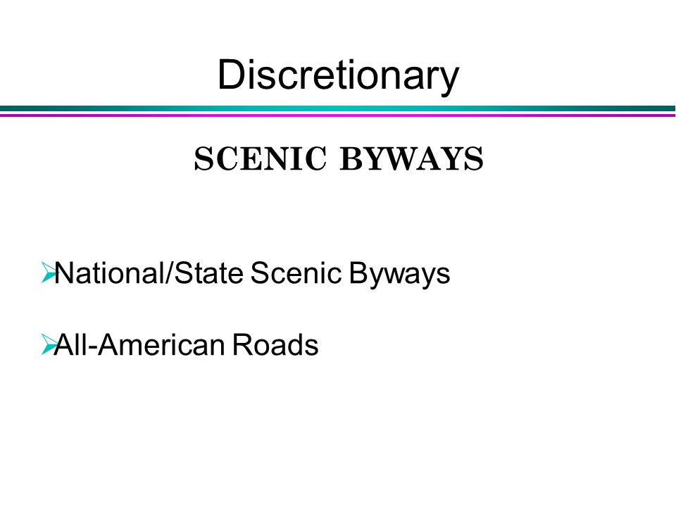 Discretionary SCENIC BYWAYS  National/State Scenic Byways  All-American Roads