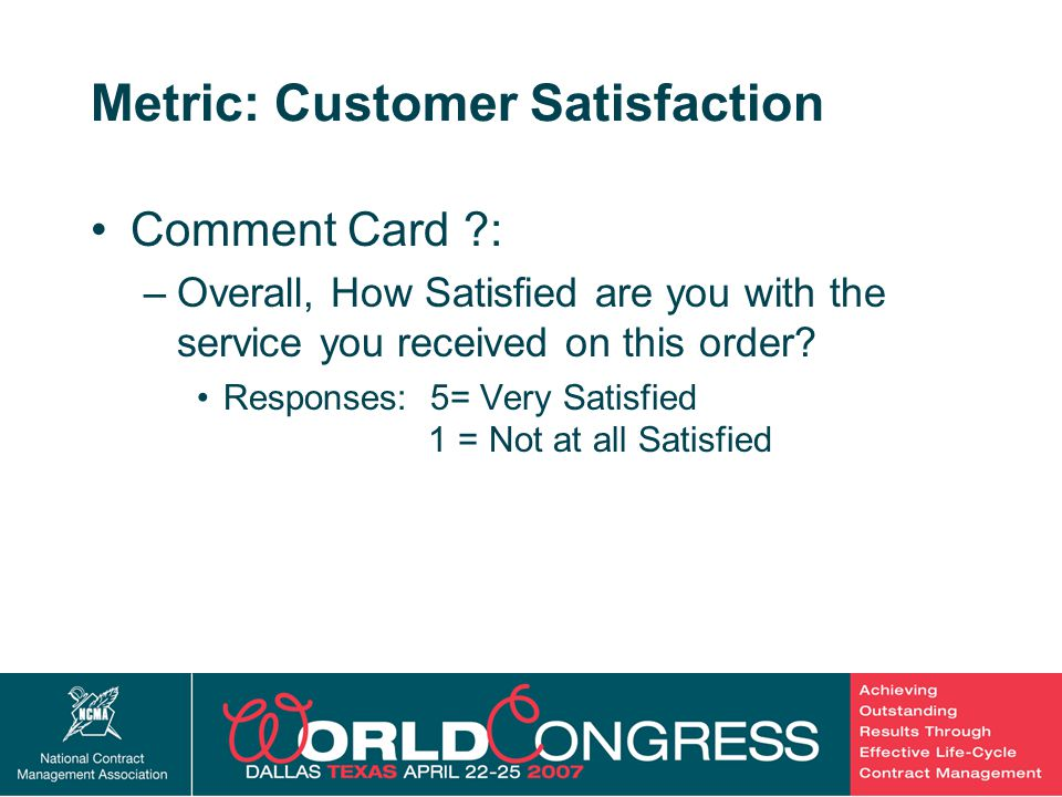 25 Metric: Customer Satisfaction Comment Card ?: –Overall, How Satisfied are you with the service you received on this order.