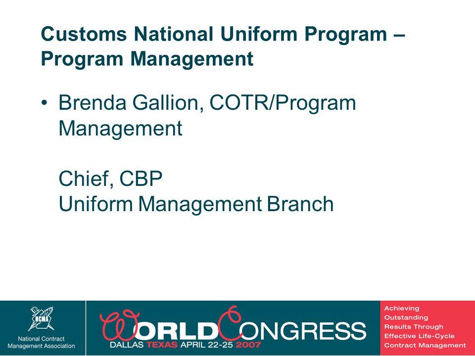 38 Customs National Uniform Program – Program Management Brenda Gallion, COTR/Program Management Chief, CBP Uniform Management Branch