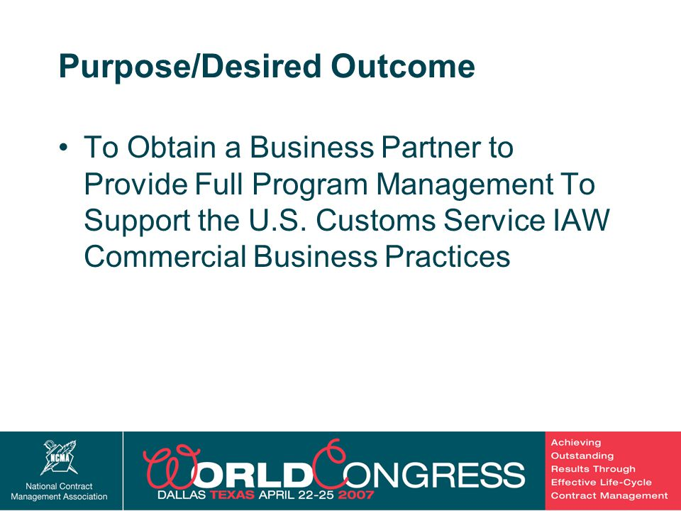 7 Purpose/Desired Outcome To Obtain a Business Partner to Provide Full Program Management To Support the U.S.