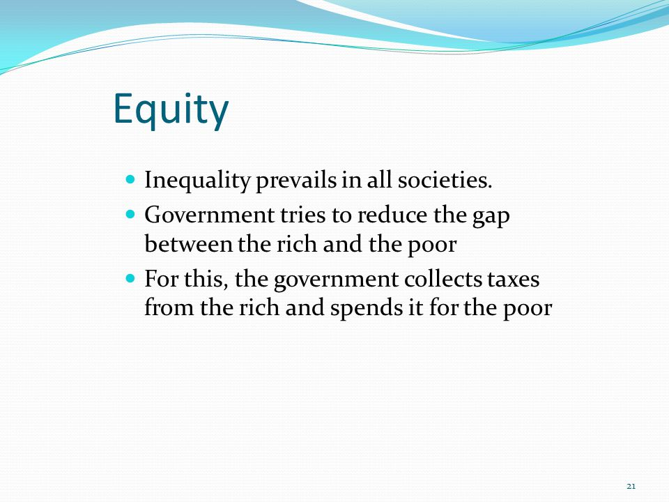 Equity Inequality prevails in all societies.