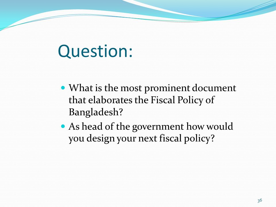 Question: What is the most prominent document that elaborates the Fiscal Policy of Bangladesh.