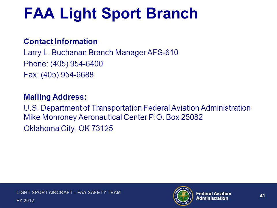 41 Federal Aviation Administration LIGHT SPORT AIRCRAFT – FAA SAFETY TEAM FY 2012 FAA Light Sport Branch Contact Information Larry L. Buchanan Branch