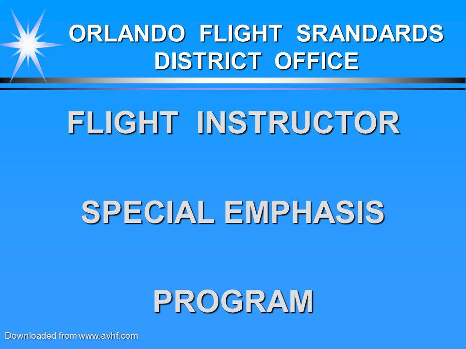 ORLANDO FLIGHT SRANDARDS DISTRICT OFFICE FLIGHT INSTRUCTOR SPECIAL EMPHASIS PROGRAM Downloaded from www.avhf.com