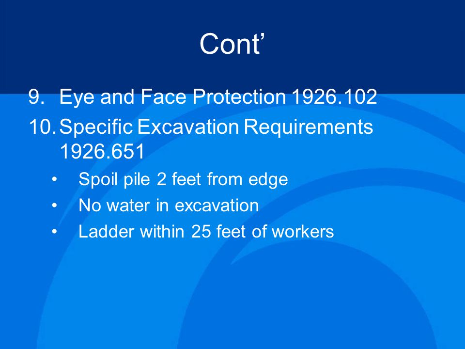 Cont' 9.Eye and Face Protection 1926.102 10.Specific Excavation Requirements 1926.651 Spoil pile 2 feet from edge No water in excavation Ladder within 25 feet of workers