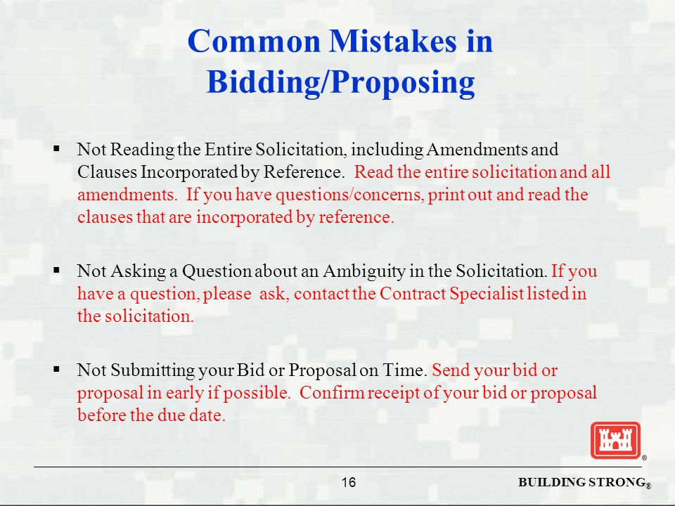 BUILDING STRONG ® Common Mistakes in Bidding/Proposing  Not Reading the Entire Solicitation, including Amendments and Clauses Incorporated by Reference.