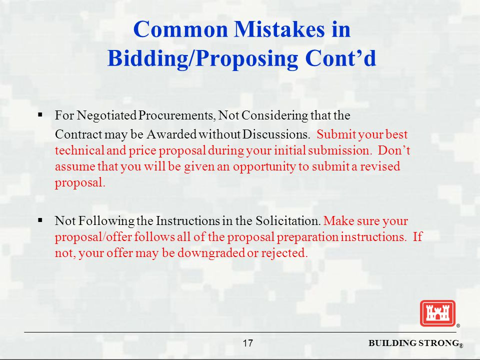 BUILDING STRONG ® Common Mistakes in Bidding/Proposing Cont'd  For Negotiated Procurements, Not Considering that the Contract may be Awarded without Discussions.