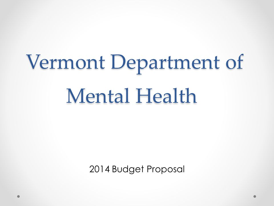 Vermont Department of Mental Health 2014 Budget Proposal