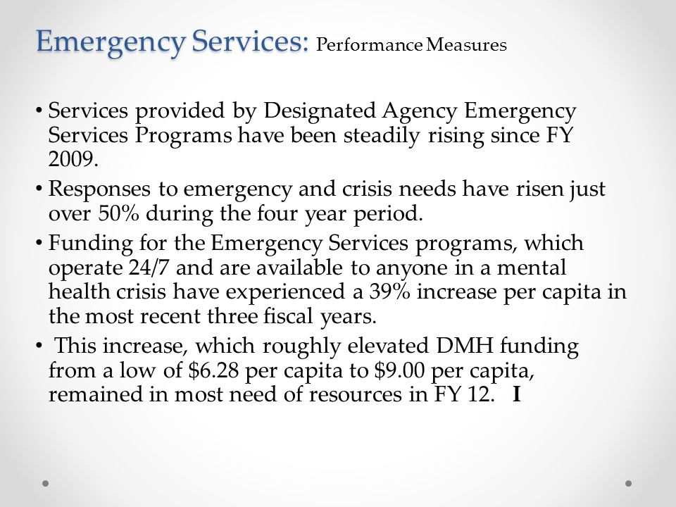 Emergency Services: Emergency Services: Performance Measures Services provided by Designated Agency Emergency Services Programs have been steadily rising since FY 2009.