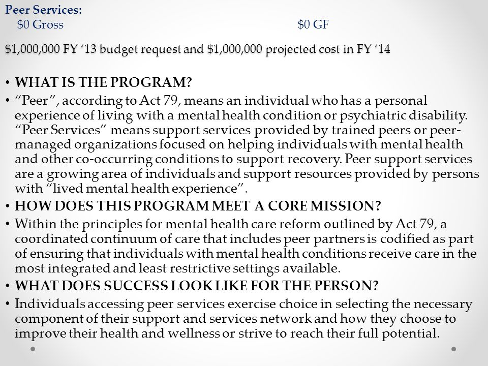 Peer Services: $0 Gross$0 GF $1,000,000 FY '13 budget request and $1,000,000 projected cost in FY '14 WHAT IS THE PROGRAM.