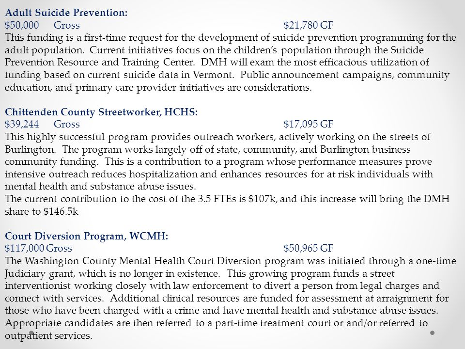 Adult Suicide Prevention: $50,000 Gross$21,780 GF This funding is a first-time request for the development of suicide prevention programming for the adult population.