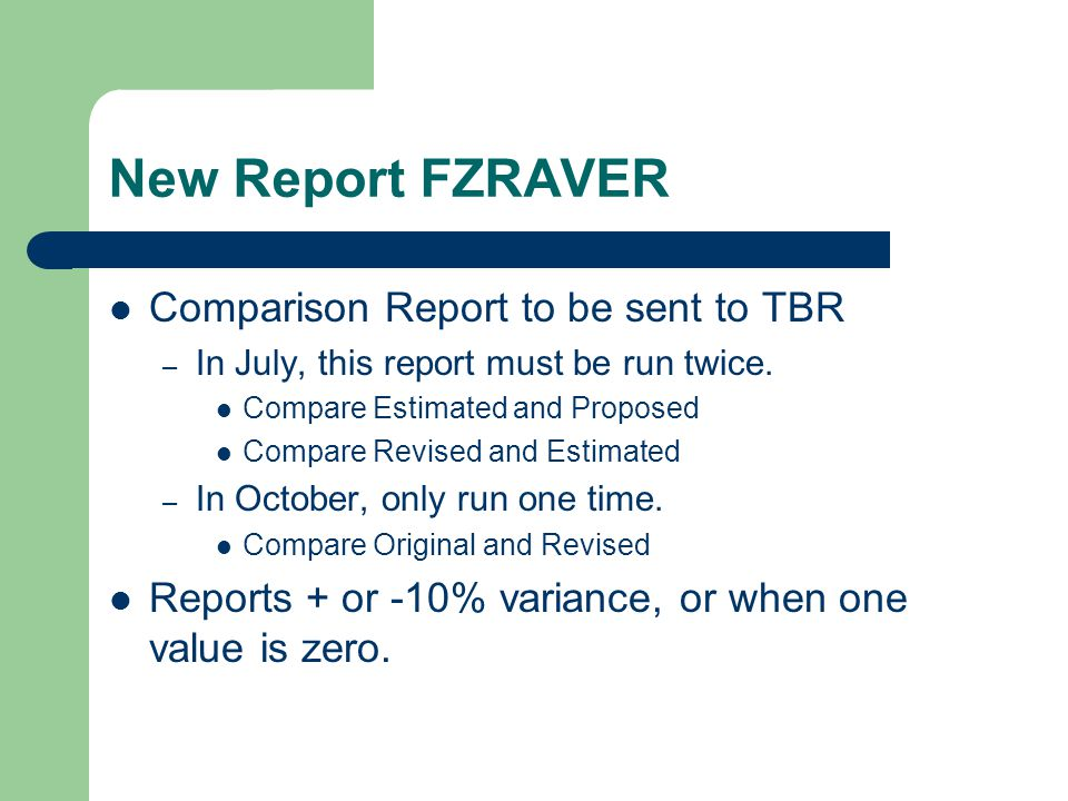 New Report FZRAVER Comparison Report to be sent to TBR – In July, this report must be run twice. Compare Estimated and Proposed Compare Revised and Es