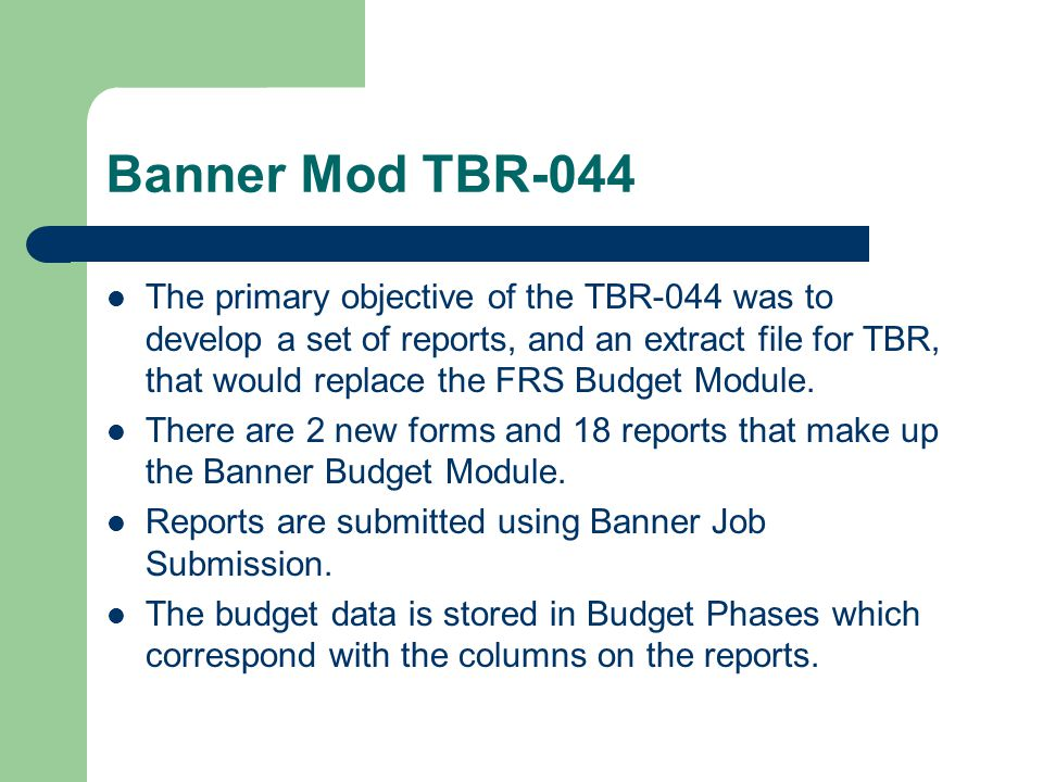 Banner Mod TBR-044 The primary objective of the TBR-044 was to develop a set of reports, and an extract file for TBR, that would replace the FRS Budge
