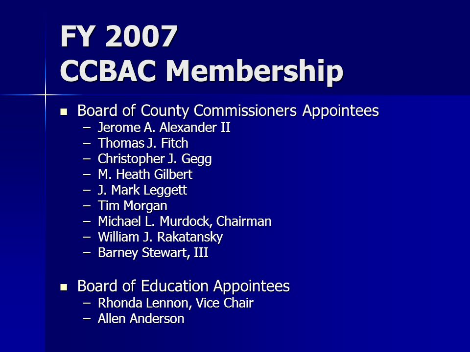 FY 2007 CCBAC Membership Board of County Commissioners Appointees Board of County Commissioners Appointees –Jerome A.