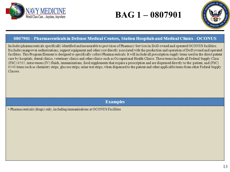 13 BAG 1 – 0807901 0807901 – Pharmaceuticals in Defense Medical Centers, Station Hospitals and Medical Clinics - OCONUS Includes pharmaceuticals speci