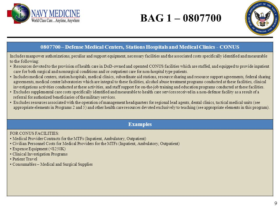 10 BAG 1 – 0807701 0807701 – Pharmaceuticals in Defense Medical Centers, Station Hospitals and Medical Clinics - CONUS Includes pharmaceuticals specifically identified and measurable to provision of Pharmacy Services in DoD owned and operated CONUS facilities.