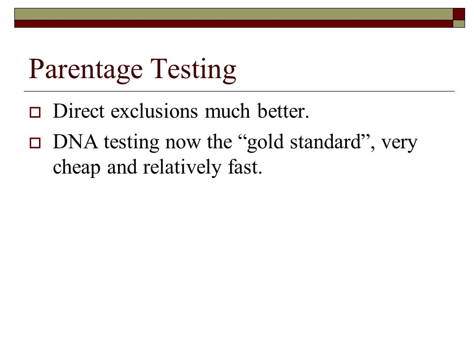Parentage Testing  Direct exclusions much better.