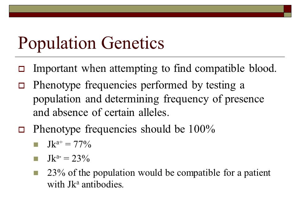 Population Genetics  Important when attempting to find compatible blood.