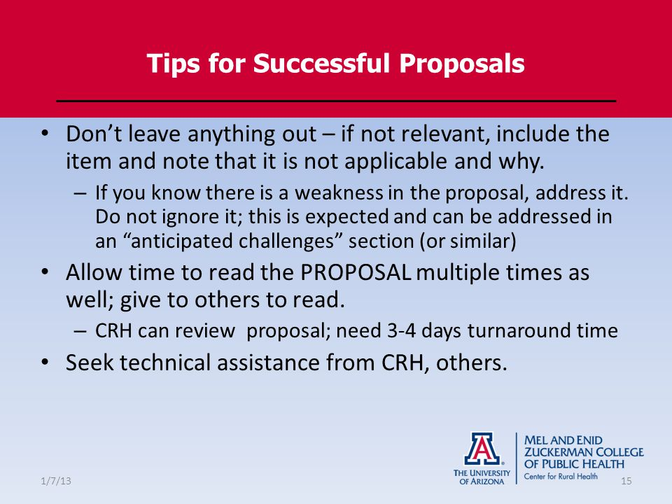 Tips for Successful Proposals Don't leave anything out – if not relevant, include the item and note that it is not applicable and why.