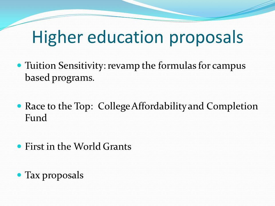 Higher education proposals Tuition Sensitivity: revamp the formulas for campus based programs.