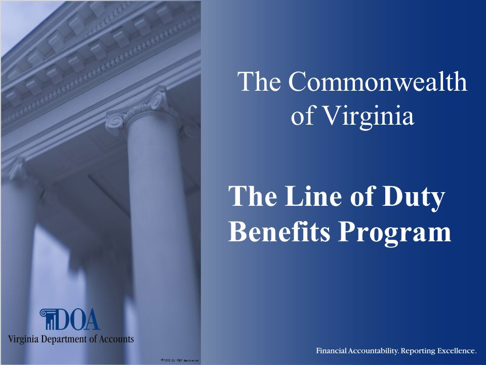 Photo by Karl Steinbrenner The Commonwealth of Virginia The Line of Duty Benefits Program