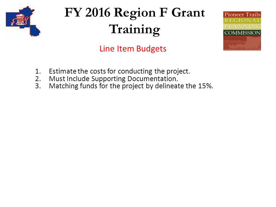 FY 2016 Region F Grant Training 1.Estimate the costs for conducting the project.