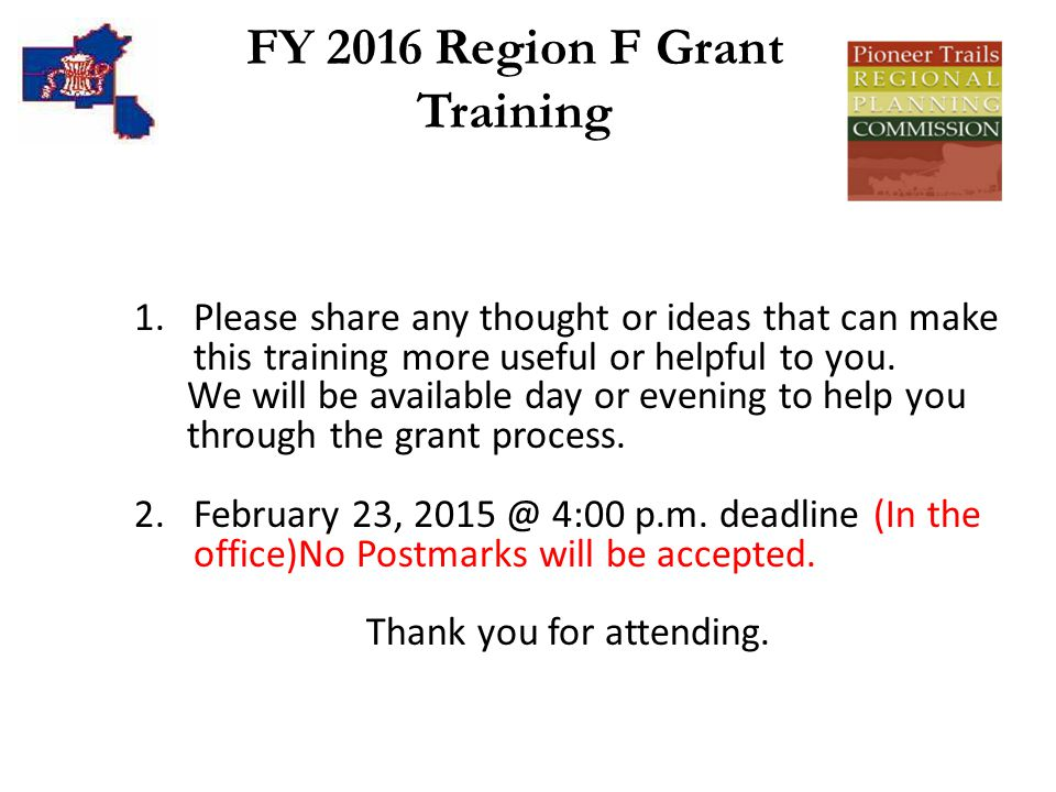 FY 2016 Region F Grant Training 1.Please share any thought or ideas that can make this training more useful or helpful to you.